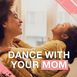 Dance With Your Mom