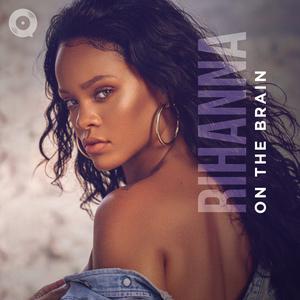 Rihanna On The Brain