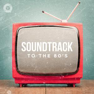 Soundtrack to The 80s