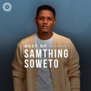 Updated Playlists Best of Samthing Soweto