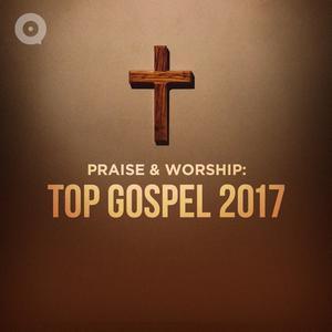 Praise & Worship: Top Gospel 2017