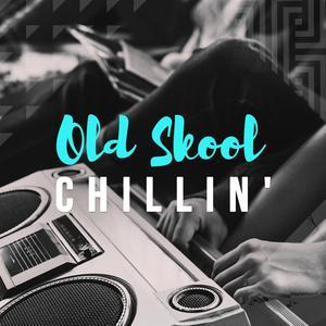 Old Skool Chillin'