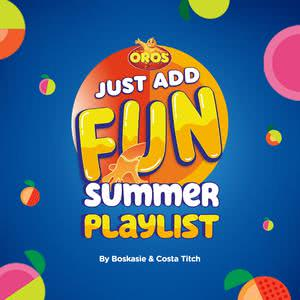 Updated Playlists #OrosJustAddFun Summer Playlist