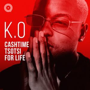 K.O: CashTime Tsotsi For Life