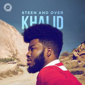 Khalid: 8teen and Over