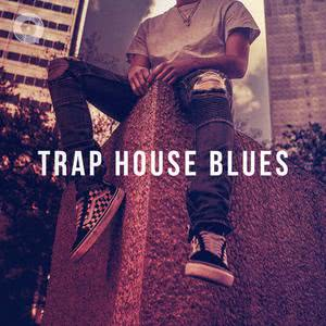 Updated Playlists Trap House Blues