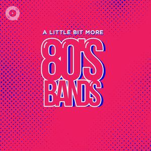 A Little Bit More 80's: Bands