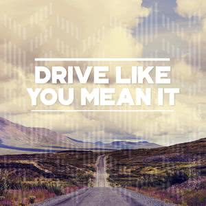 Drive Like You Mean It