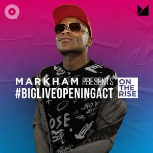 Markham Presents 'On The Rise' #BigLiveOpening Act