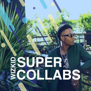 Wizkid: Super Collabs