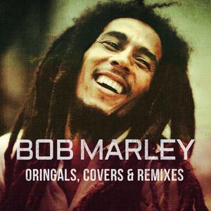 Bob Marley: Oringals , Covers & Remixes